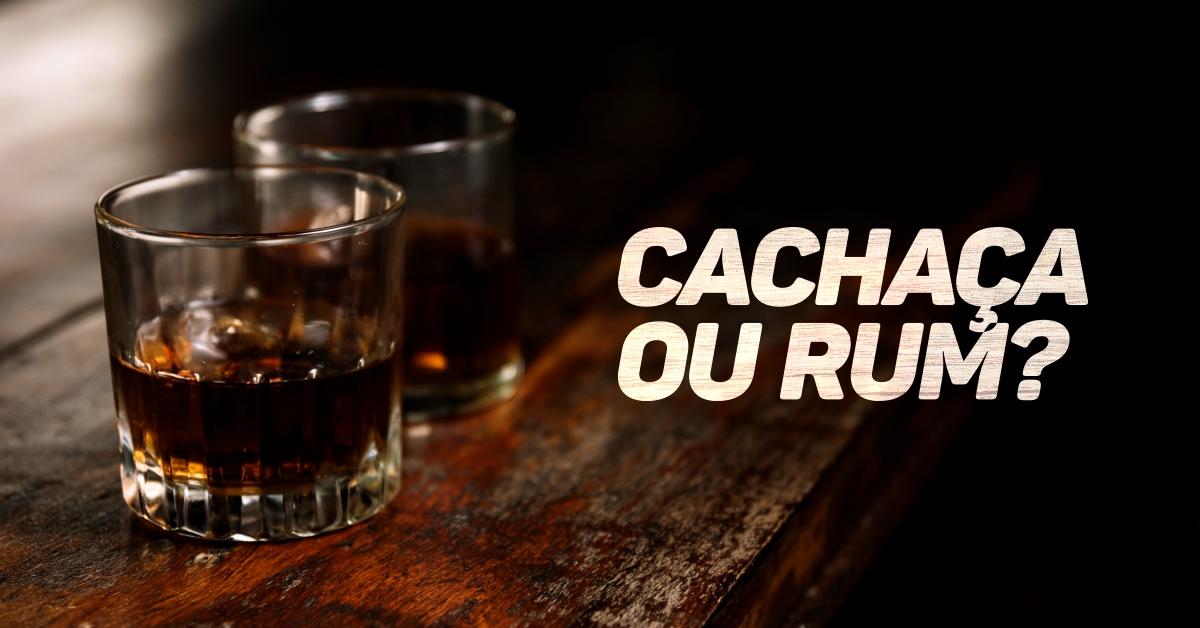 Cachaça ou Rum?