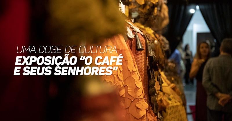 Uma dose de cultura: Participamos da exposição O café e seus senhores