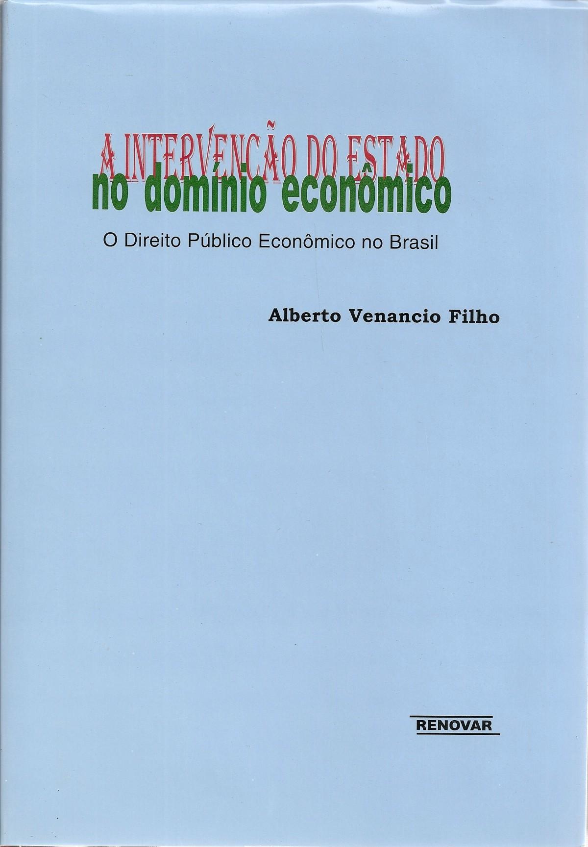 Foto 1 - A Intervenção do Estado no Domínio Econômico - O Direito Público Econômico no Brasil