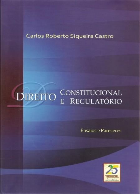 Foto 1 - Direito Constitucional e Regulatório - Ensaios e Pareceres