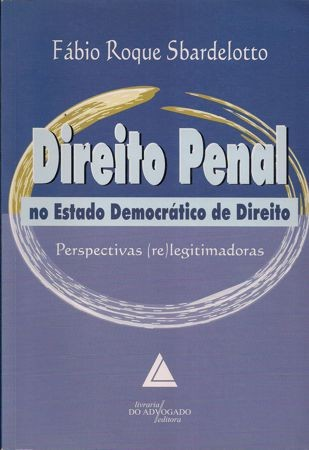 Foto 1 - Direito Penal no Estado Democrático de Direito - Perspectivas (re) Legitimadoras