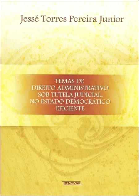 Foto 1 - Temas de Direito Administrativo sob Tutela Judicial, no Estado Democrático Eficiente