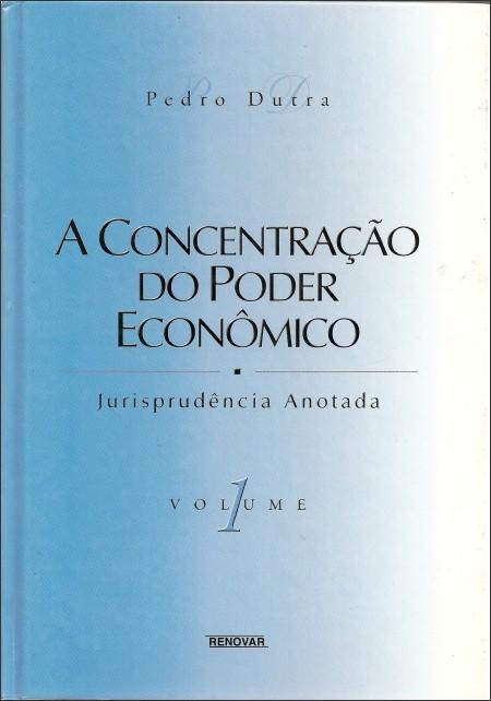 Foto 1 - A Concentração do Poder Econômico - Jurisprudência Anotada - Volumes I e II