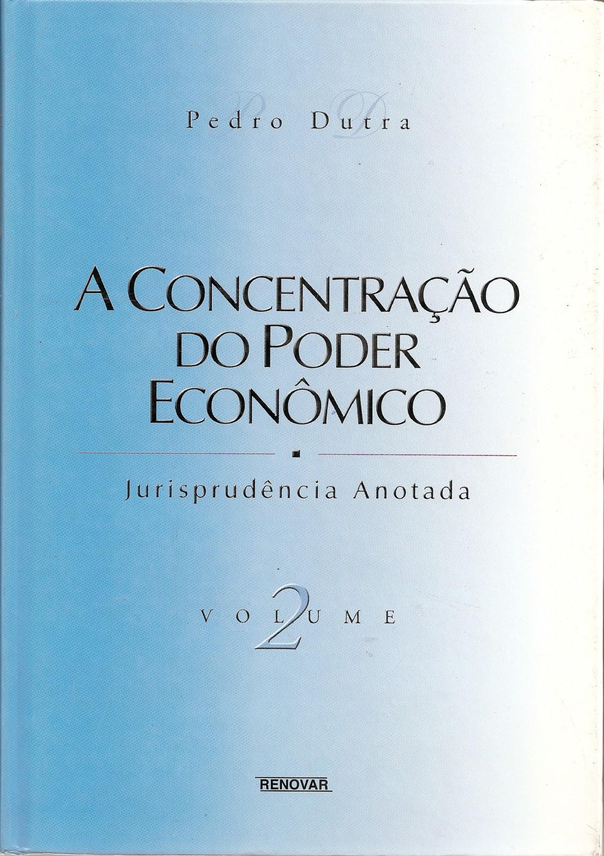 Foto2 - A Concentração do Poder Econômico - Jurisprudência Anotada - Volumes I e II