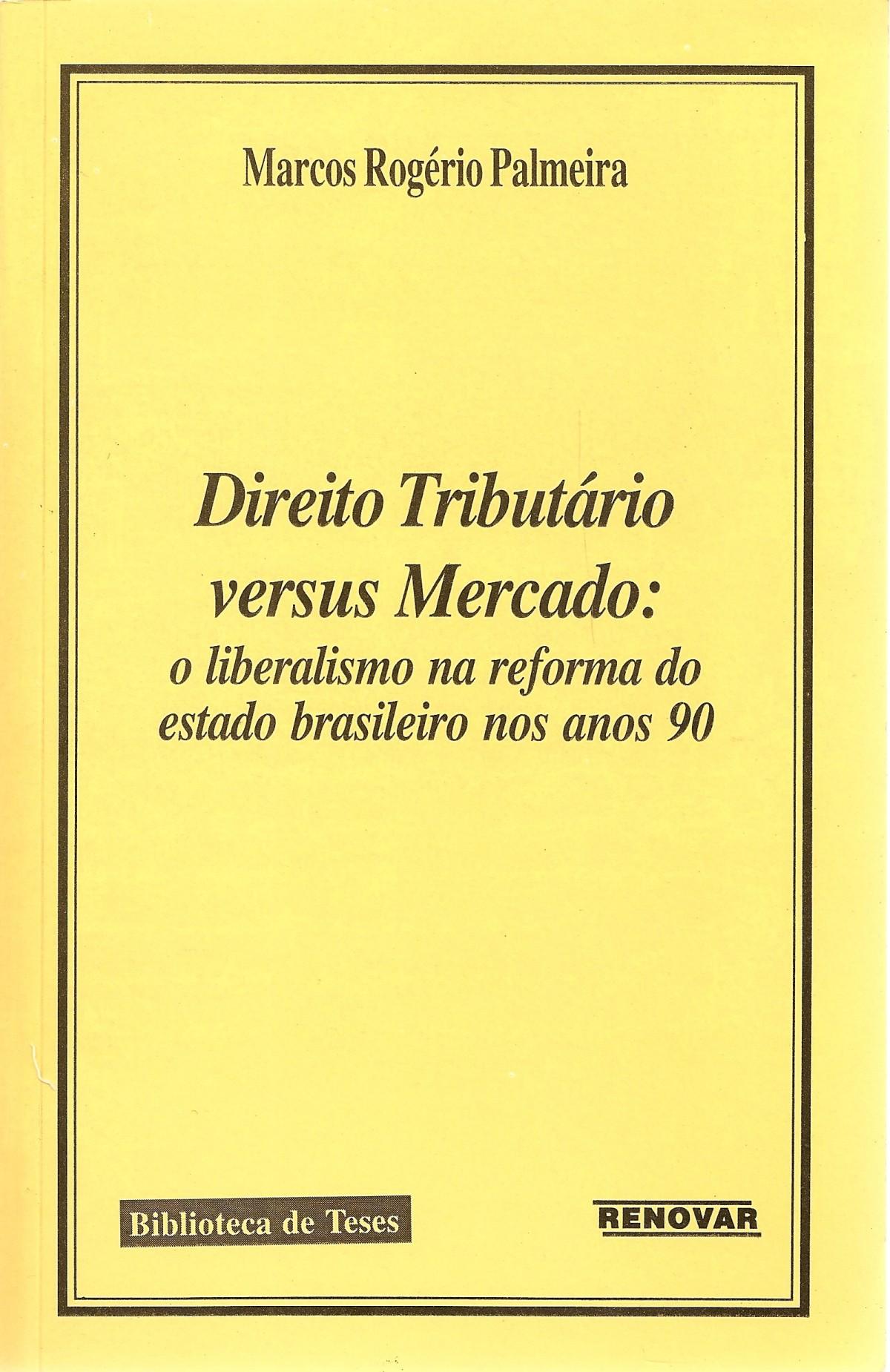 Foto 1 - Direito Tributário Versus Mercado: O Liberalismo na Reforma do Estado Brasileiro nos Anos 90