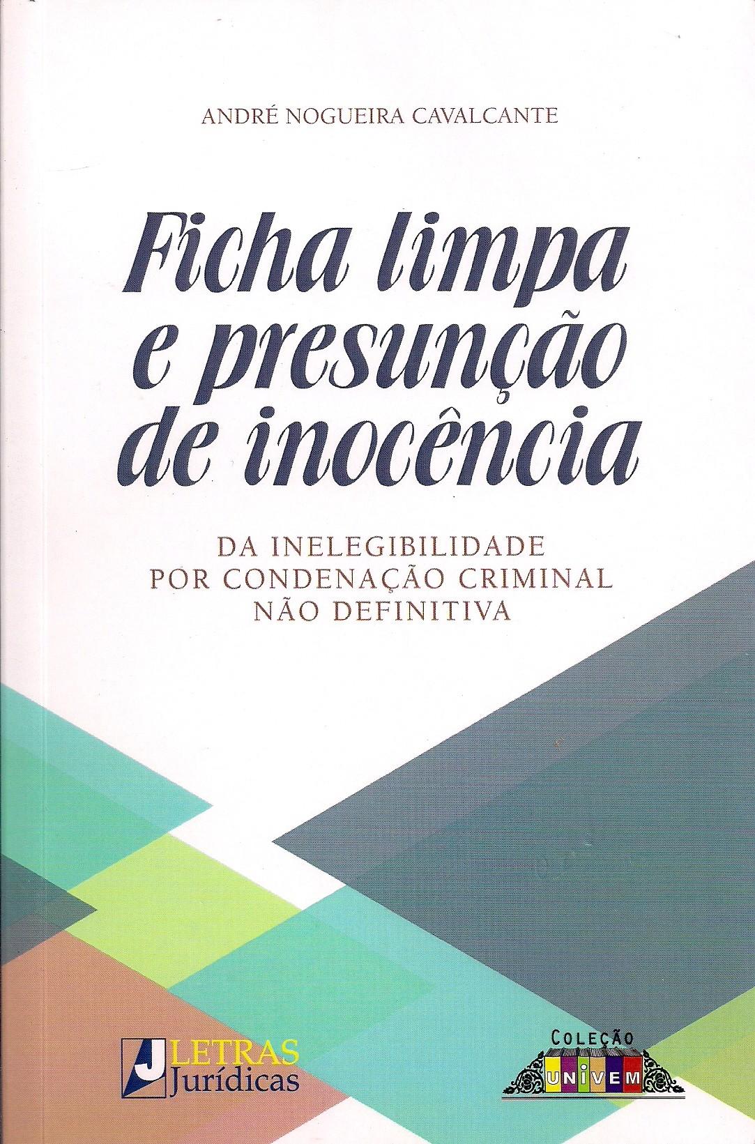 Foto 1 - Ficha Limpa e Presunção de Inocência - Da Inelegibilidade por Condenação Criminal não Definitiva