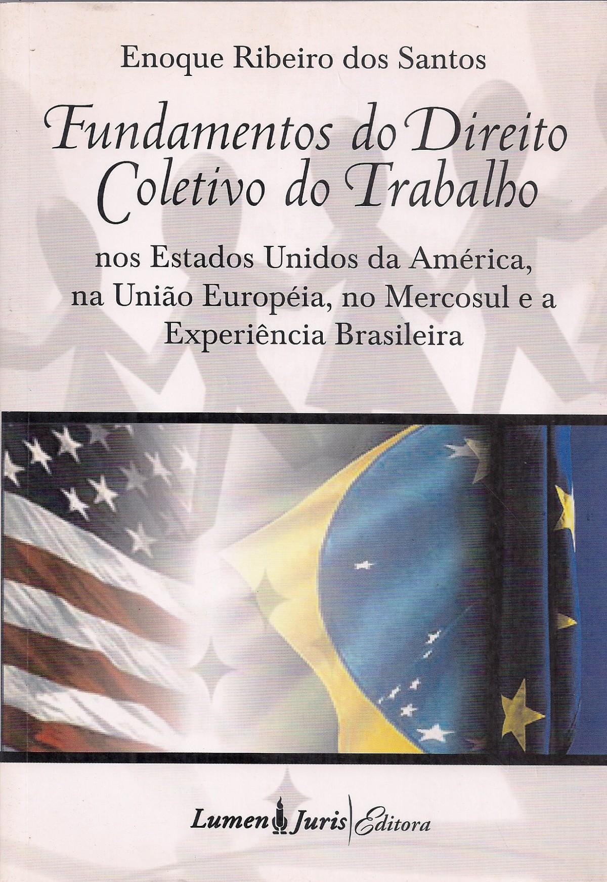 Foto 1 - Fundamentos do Direito Coletivo do Trabalho nos Estados Unidos da América, na União Européia, no Mer