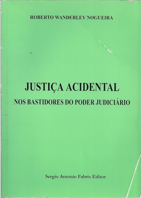 Foto 1 - Justiça Acidental: Os Bastidores do Poder Judiciário