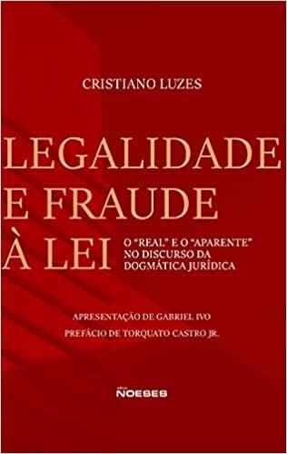"""Foto 1 - Legalidade e Fraude à Lei: O """"Real"""" e o """"Aparente"""" no Discurso da Dogmática Jurí"""