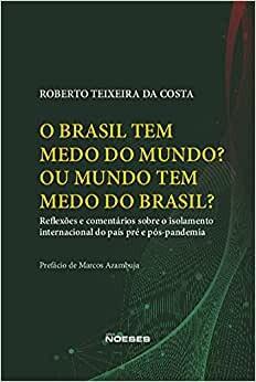 Foto 1 - O Brasil tem Medo do Mundo? Ou o mundo tem medo do Brasil?