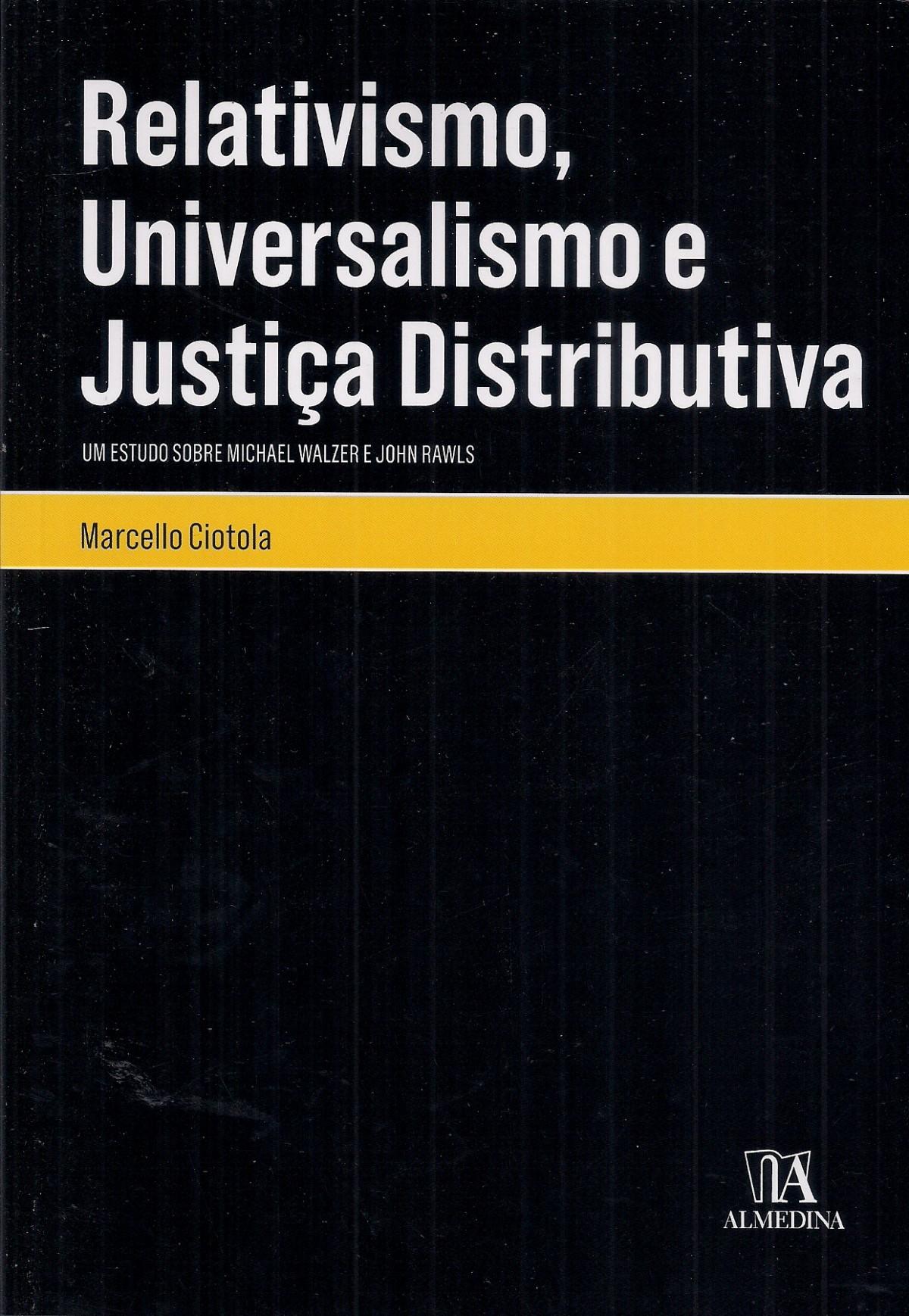 Foto 1 - Relativismo, Universalismo e Justiça Distributiva - Um Estudo Sobre Michael Walzer e John Rawls