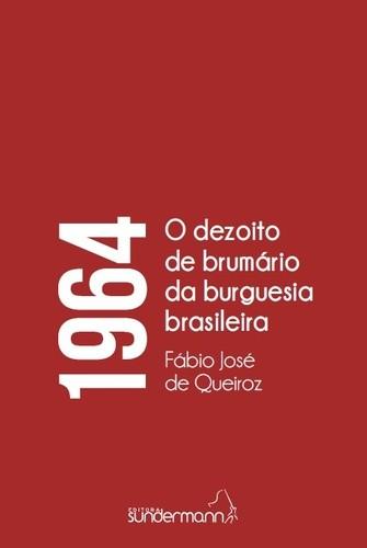 Foto 1 - 1964 O dezoito brumário da burguesia brasileira