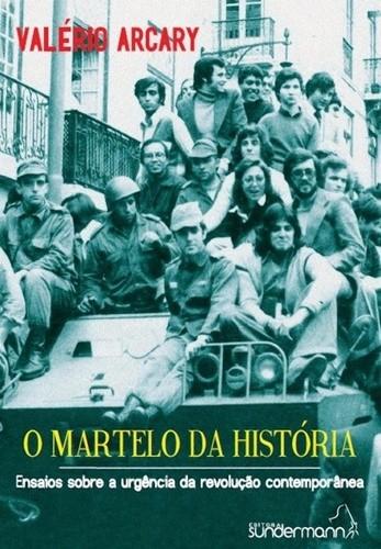 Foto 1 - O Martelo da História. Ensaios sobre a urgência da revolução contemporânea