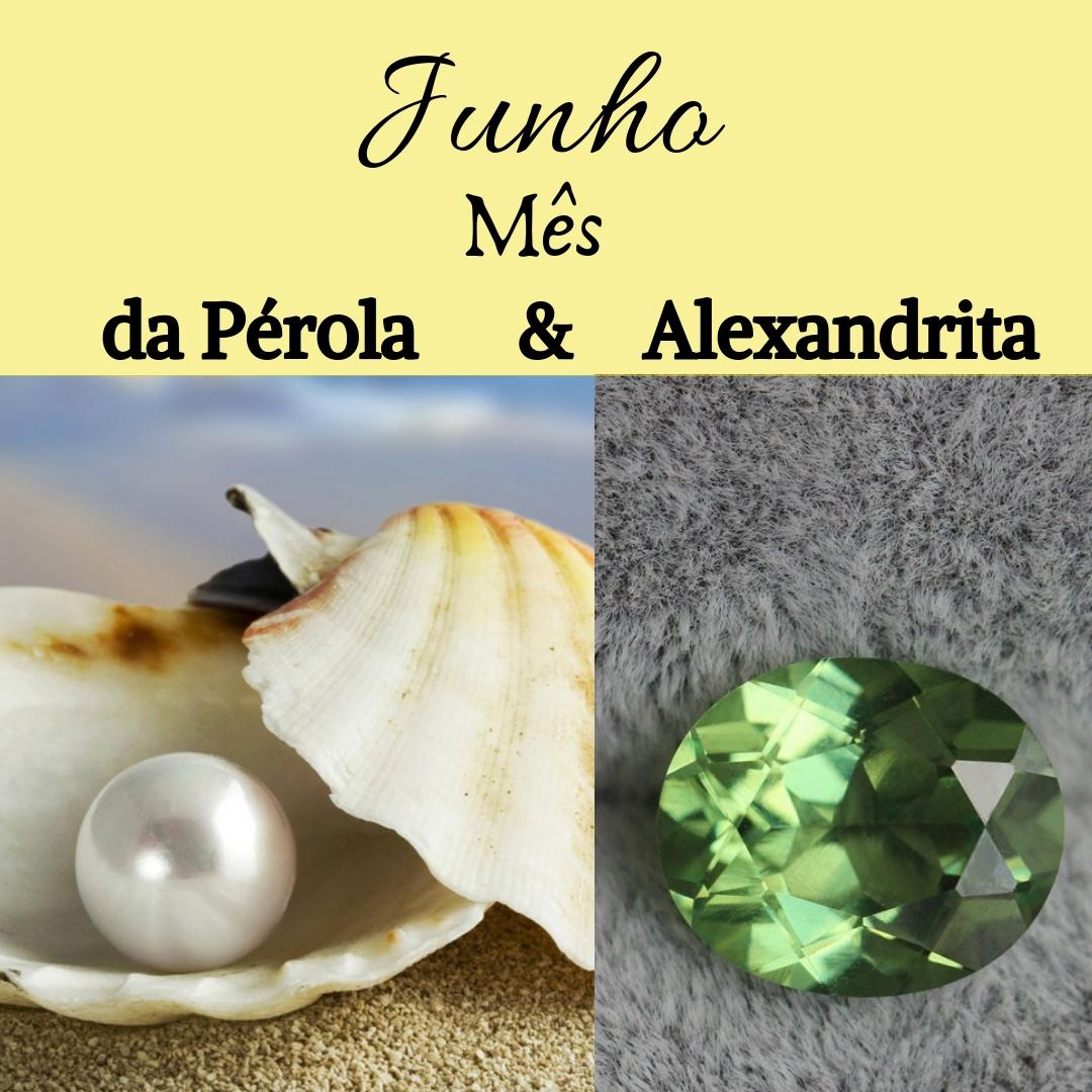 Junho mês da Pérola e Alexandrita